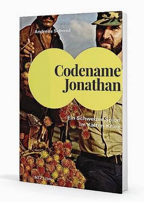 «Codename Jonathan – Ein Schweizer Spion im Kalten Krieg» NZZ Libro 2020 168 Seiten Fr. 34.–.
