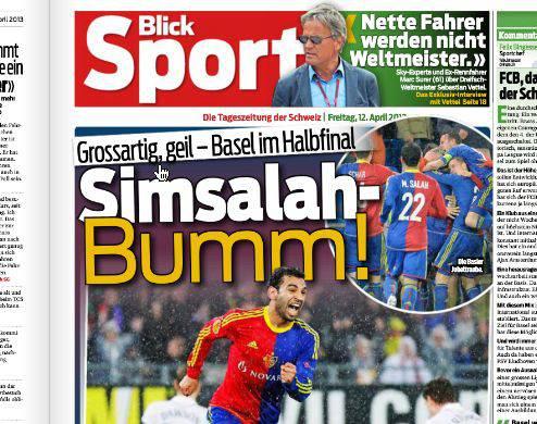 «Grossartig, geil - Basel im Halbfinal» und auch den Hauptverantwortlichen hat der «Blick» schnell ausgemacht: «Simsalah-Bumm!» ist das Wortspiel zum Torschützen des 1:1-Ausgleichs, Mohamed Salah.