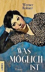 Werner Rohner: «Was möglich ist». Roman. Lenos Verlag, Basel. 384 S.