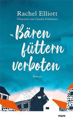Bernadette ConradRachel Elliott: Bären füttern verboten. Roman. Übersetzt von Claudia Feldmann. Mare Verlag, 325 S.