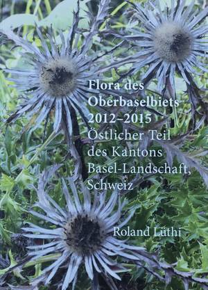 Flora des Oberbaselbiets 2012 – 2015 Von Roland Lüthi 848 Seiten, erhältlich im Buchhandel und beim Verlag des Kantons Baselland für 49 Franken.
