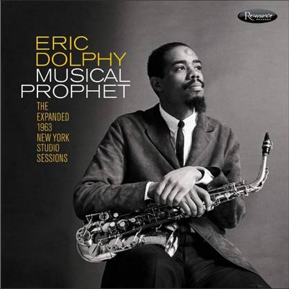 Eric Dolphy: Musical Prophet. New York Studio Sessions (1963). Nie gehörtes, neues Studiomaterial des Avantgarde-Genies.