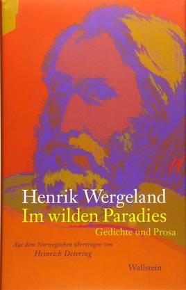 Henrik Wergeland: Im wilden Paradies «Ein absoluter Klassiker, der bei uns leider unbekannt ist», sagt Müller-Wille. Der Gedicht- und Prosaband ist vor der Messe neu erschienen.