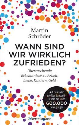Martin Schröder: «Wann sind wir wirklich zufrieden? Überraschende Erkenntnisse zu Arbeit, Liebe, Kindern, Geld» C. Bertelsmann 2020 288 Seiten