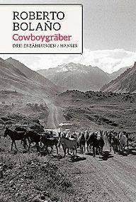 Roberto Bolaño: «Cowboygräber». Drei Erzählungen. Hanser, 187 Seiten.