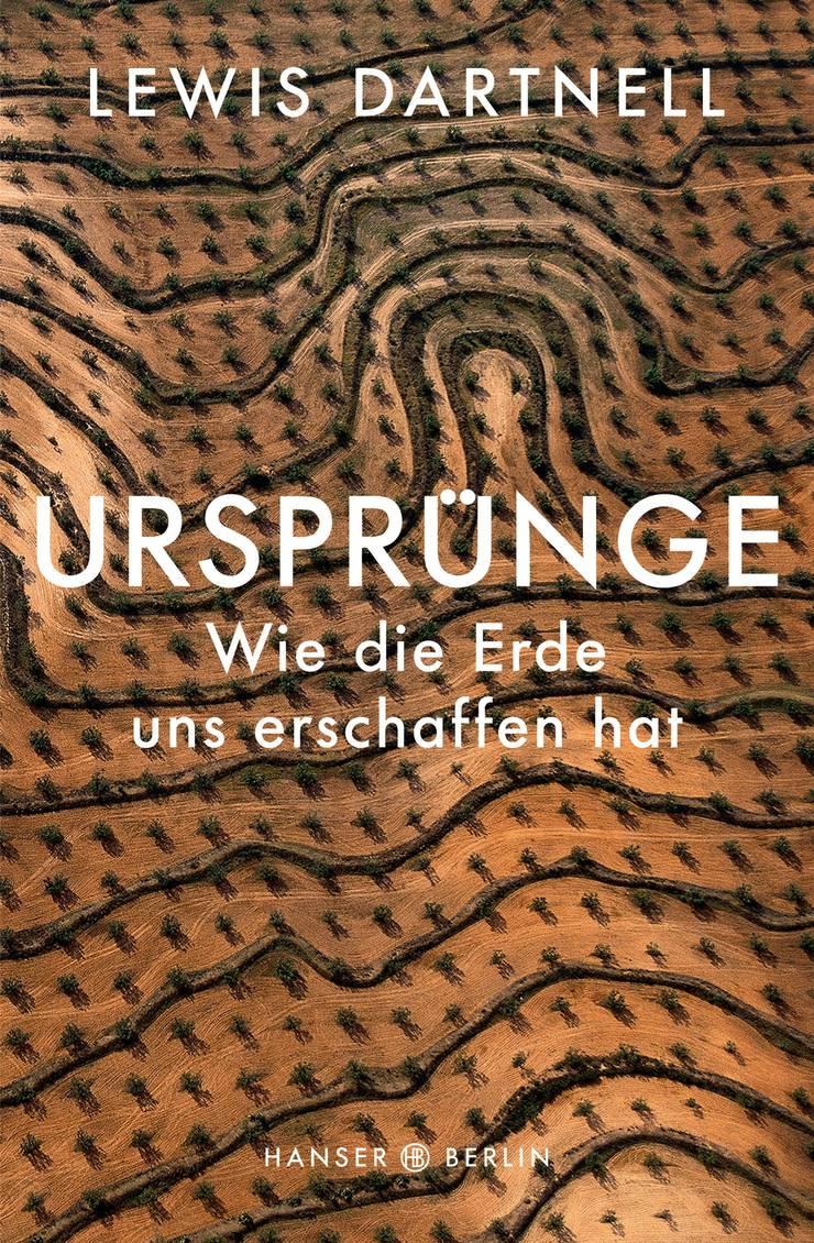 Lewis Dartnell: Ursprünge. Wie die Erde uns erschaffen hat. 380 S., ca. Fr. 37.-. Carl Hanser Verlag, 2019.