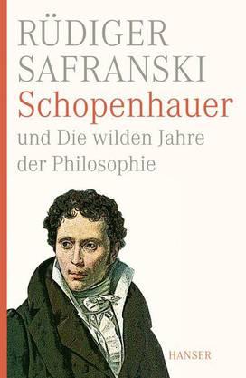Rüdiger Safranski: Schopenhauer und die wilden Jahre der Philosophie Hanser 558 Seiten