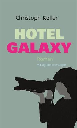 «Hotel Galaxy»  Christoph Keller, Verlag die brotsuppe, 2018, 324 Seiten.