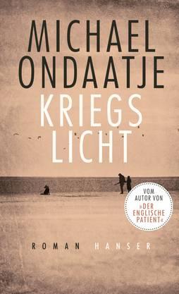 Michael Ondaatje: «Kriegslicht», Hanser, 320 Seiten.