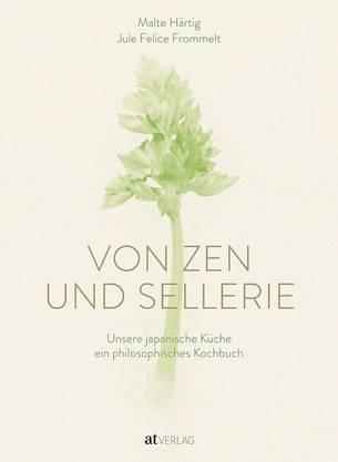 Alle Rezepte aus: Von Zen und Sellerie Malte Härtig AT-Verlag 208 Seiten, Fr. 34.90