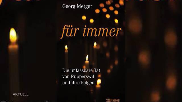 Opfer-Partner Georg Metger veröffentlicht Rupperswil-Buch
