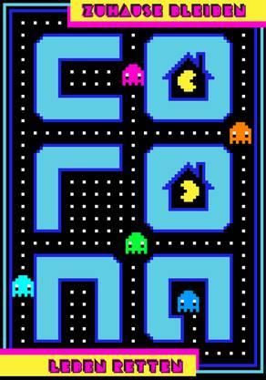 Eines der ersten Plakate: Bitte zu Hause bleiben. Pac Man machts auch.