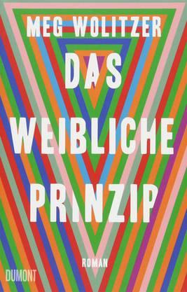 Meg Wolitzer: «Das weibliche Prinzip», DuMont, 496 Seiten.
