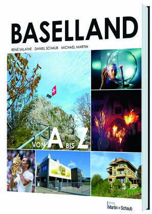 «Baselland von A bis Z» von René Salathé, Daniel Schaub, Michael Martin