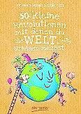 «50 kleine Revolutionen, mit denen du...»: Ab 9 Jahren, erschienen bei dtv.