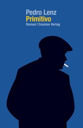 Pedro Lenz: Primitivo. Roman. Cosmos Verlag, 177 Seiten.