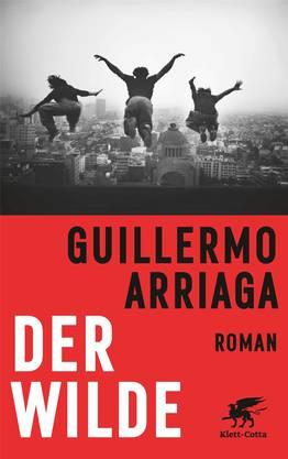Guillermo Arriaga: Der Wilde. Roman. Klett-Cotta, 745 Seiten.