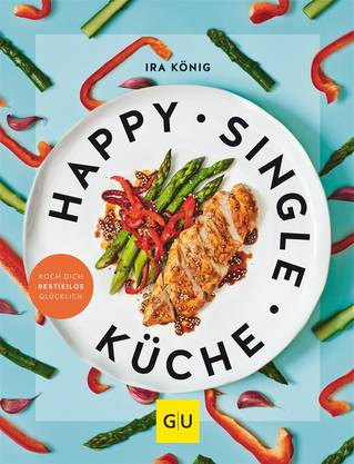 Happy Singleküche von Ira König, GU-Verlag, 160 Seiten, zirka 25 Franken. www.gu.de