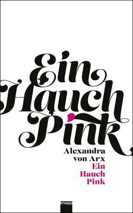 Alexandra von Arx: Ein Hauch Pink, Roman, Knapp-Verlag, 152 Seiten.