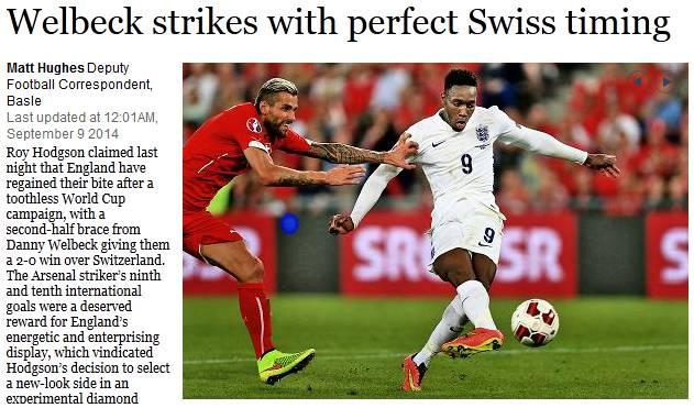 «Welbeck schlägt mit perfekter Schweizer Pünktlichkeit zu» Und weiter: «Roy Hodgson beanspruchte vergangene Nacht für sich, dass England seinen Biss nach einer zahnlosen WM wiedergefunden hat.»