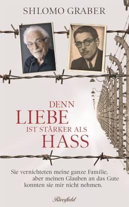 «Denn Liebe ist stärker als Hass»: Die Biografie von Shlomo Graber ist ab nächstem Freitag im Handel. Das Buch erscheint im Basler Riverfield Verlag.