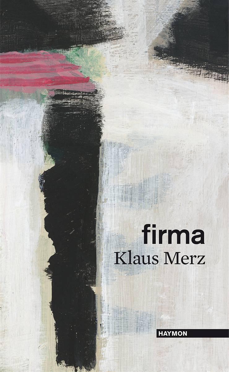 Klaus Merz: «firma». Prosa Gedichte, Haymon, Innsbruck, 2019, 136 Seiten.