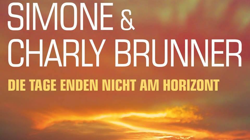 Simone & Charly Brunner - Die Tage enden nicht am Horizont