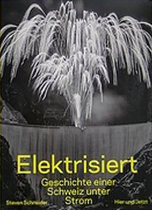 «Elektrisiert – Geschichte einer Schweiz unter Strom». 39 Fr., Verlag Hier und Jetzt