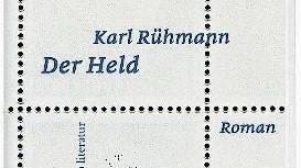 Karl Rühmann: Der Held. Roman. rüffer&rub, 258 Seiten.