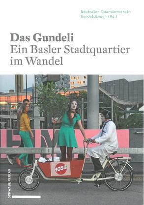 Das Gundeli – Ein Basler Stadtquartier im Wandel, 260 Seiten, 2017 Schwabe Verlag, 38 Franken, Quartier-Koordination, Güterstrasse 213.
