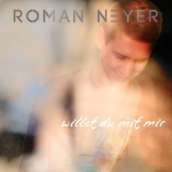 Roman NeyerWillst Du Mit Mir