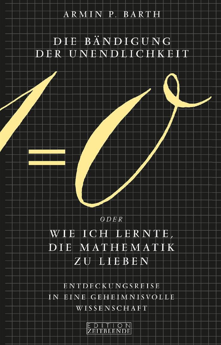 Armin P. Barth: «Die Bändigung der Unendlichkeit», AT Verlag, 204 Seiten.