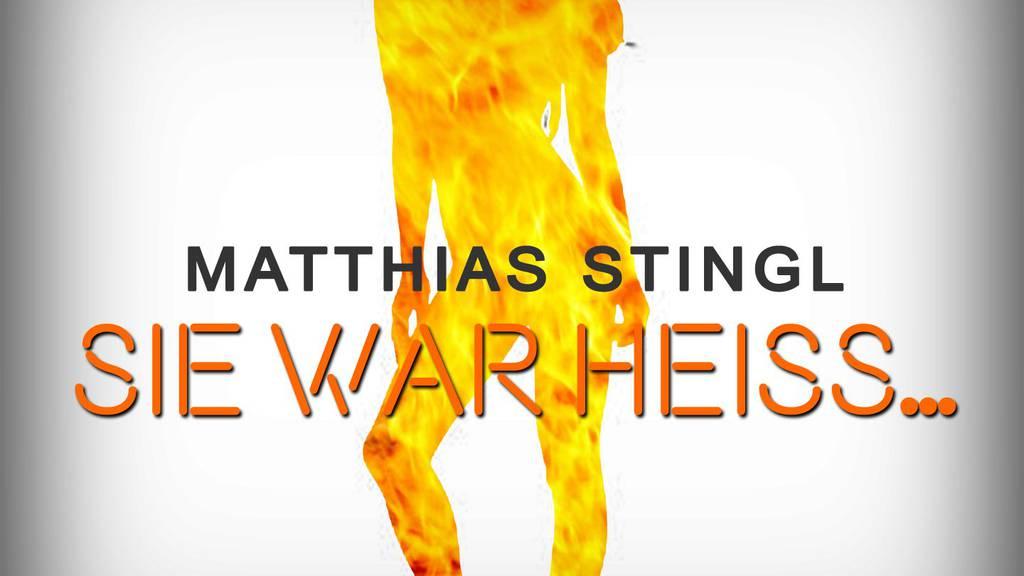 Matthias Stingl - Sie war heiss