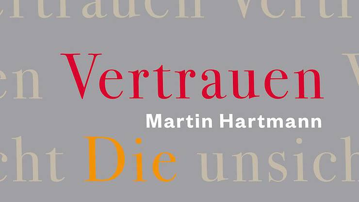 Hinweis Martin Hartmann: Vertrauen: Die unsichtbare Macht S. Fischer 2020