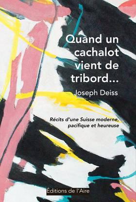 Joseph Deiss, Quand und cachalot vient de tribord ..., Éditions de l'Aire, 2018.
