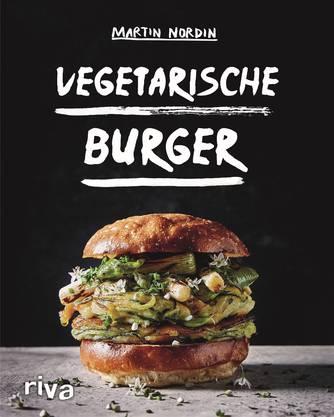Martin Nordin: «Vegetarische Burger», Riva Verlag, 160 Seiten, 24.90 Franken.
