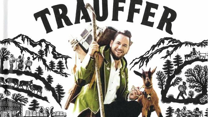 Trauffer - «Schnupf, Schnaps & Edelwyss»