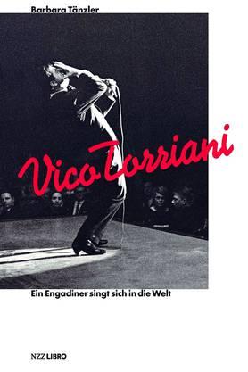 Barbara Tänzler: Vico Torriani Ein Engadiner singt sich in die Welt 256 Seiten (NZZ Libro)