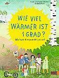 «Wie viel wärmer ist ein Grad?»: Ab 7Jahren, erschienen bei Beltz & Gelberg.