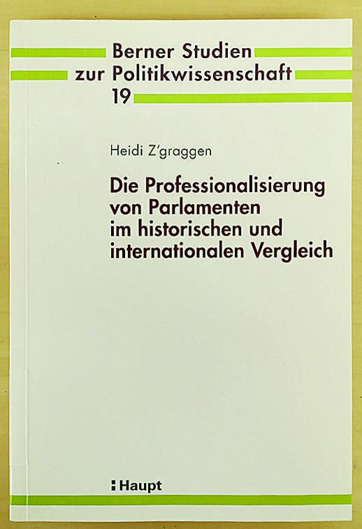 Z'graggen, Heidi. Die Professionalisierung von Parlamenten im historischen und internationalen Vergleich. Vol. 19. Haupt Verlag AG, 2009.