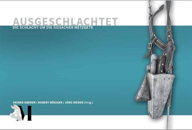 Heiner Oberer/Robert Bösiger / Jörg Rieder: Ausgeschlachtet - Die Schlacht um die Sissacher Metzgete. Verlag «Mis Buech», Sissach.