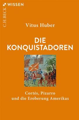 Vitus Huber, Die Konquistadoren – Cortés, Pizzaro und die Eroberung Amerikas, 2019, 128 Seiten mit zehn Abbildungen und drei Karten, C.H. Beck, München.