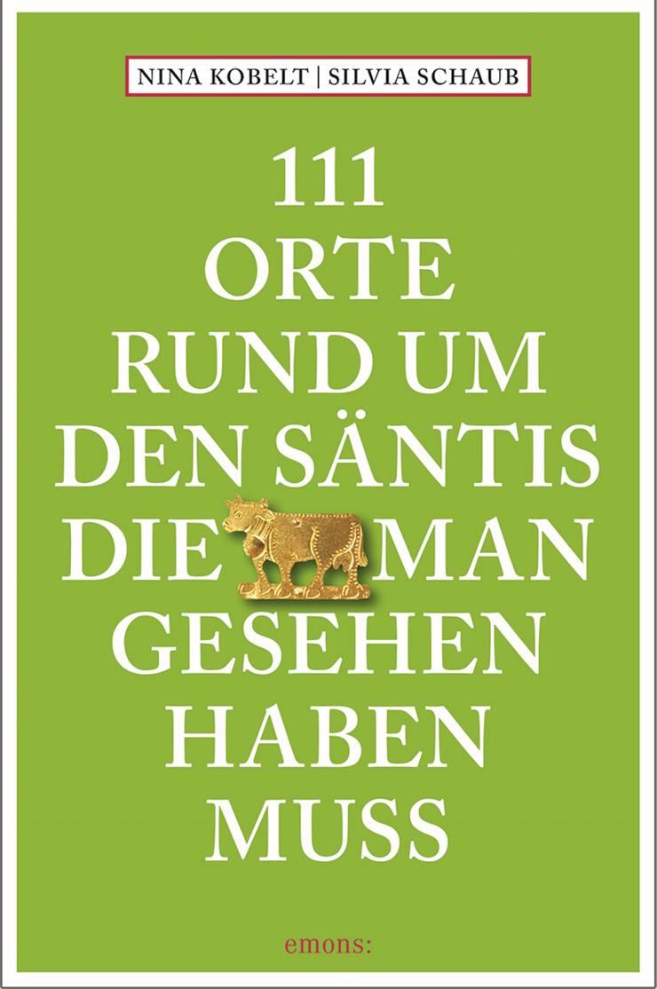 «111 Orte rund um den Säntis, die man gesehen haben muss», Emons Verlag Köln.