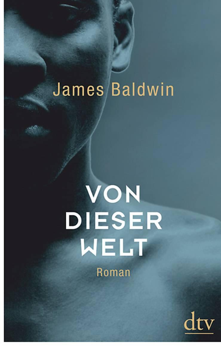 James Baldwin: «Von dieser Welt», dtv, 320 Seiten.