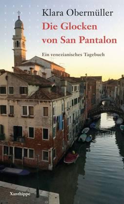 Klara Obermüller: Die Glocken von San Pantalon Ein venezianisches Tagebuch Xanthippe-Verlag 170 Seiten
