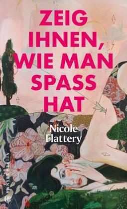 Nicole Flattery: Zeig ihnen, wie man Spass hat. Storys. Übersetzt von Tanja Handels, Hanser Berlin, 260 Seiten.