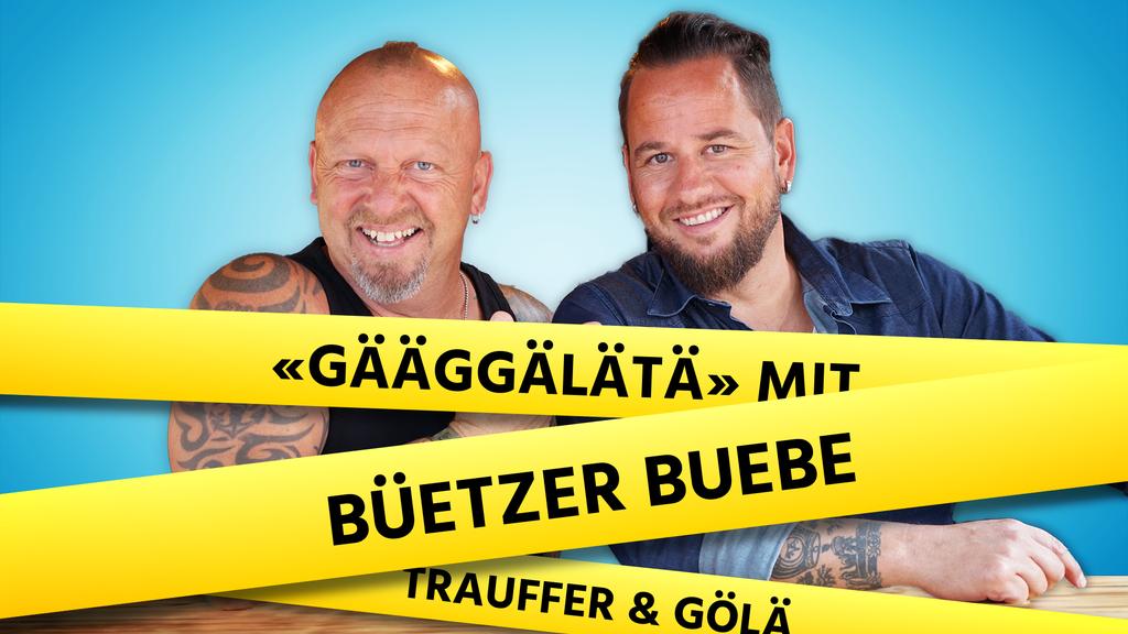 «Gääggälätä» mit den «Büetzer Buebe»