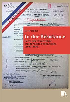 Peter Huber: «In der Résistance. Schweizer Freiwillige auf der Seite Frankreichs (1940-1945)» Chronos Verlag 304 Seiten 38 Franken