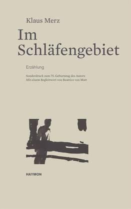 Klaus Merz: Im Schläfengebiet Erzählung. Mit einem Nachwort von Beatrice von Matt Haymon, 48 Seiten. ab 18.8. im Handel