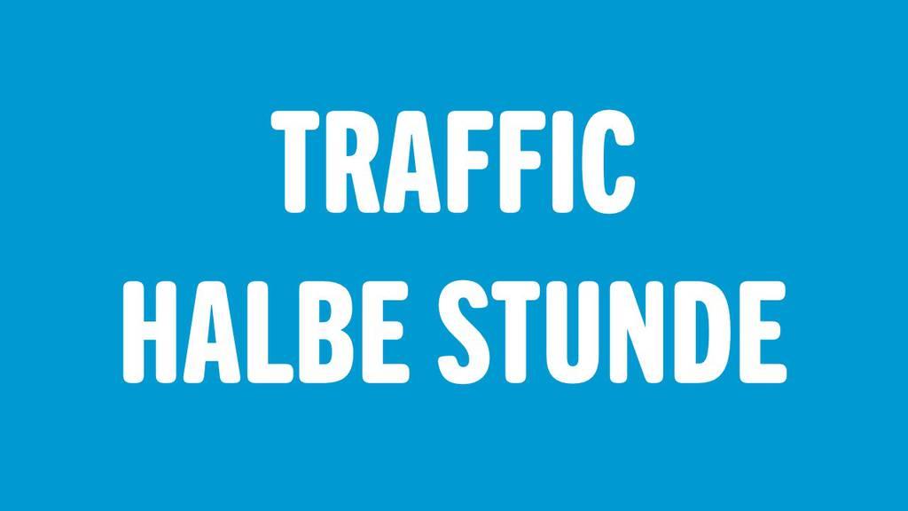 Traffic – Halbe Stunde